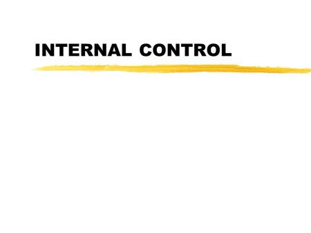 INTERNAL CONTROL. INTERNAL CONTROL DEFINED  INTERNAL CONTROL IS A PROCESS - EFFECTED BY AN ENTITY'S BOARD OF DIRECTORS, MANAGEMENT, AND OTHER PERSONNEL.