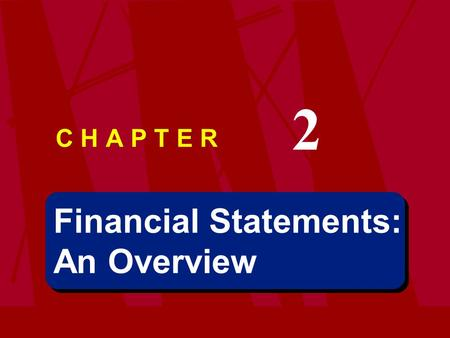Financial Statements: An Overview Financial Statements: An Overview C H A P T E R 2.