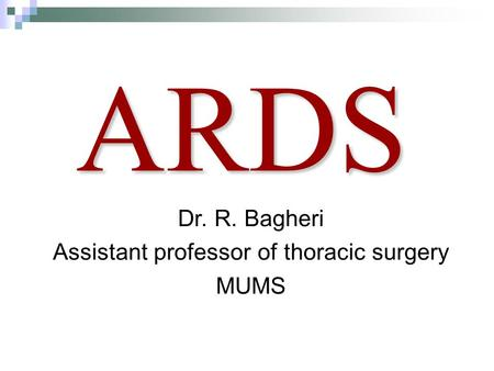 ARDS Dr. R. Bagheri Assistant professor of thoracic surgery MUMS.