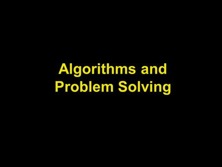 Algorithms and Problem Solving. Learn about problem solving skills Explore the algorithmic approach for problem solving Learn about algorithm development.