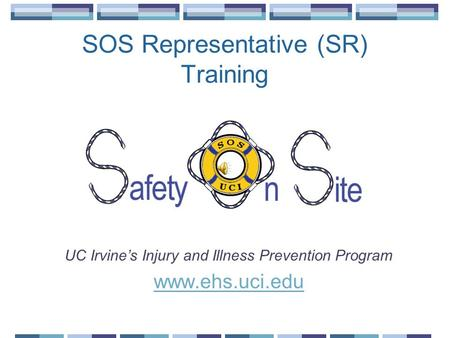 SOS Representative (SR) Training UC Irvine's Injury and Illness Prevention Program www.ehs.uci.edu.