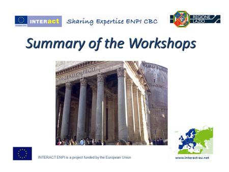 INTERACT ENPI is a project funded by the European Union Summary of the Workshops www.interact-eu.net.