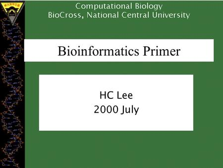 Bioinformatics Primer HC Lee 2000 July. What is Bioinformatics? Biomedical/biotechnical information Reproduction and annotation of biosequences – DNA.