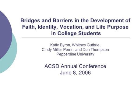 Bridges and Barriers in the Development of Faith, Identity, Vocation, and Life Purpose in College Students Katie Byron, Whitney Guthrie, Cindy Miller-Perrin,
