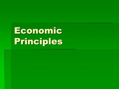Economic Principles.  Economics:the study of how human beings allocate scarce resources to produce various commodities and how those commodities are.