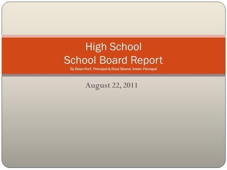August 22, 2011 High School School Board Report By Brian Korf, Principal & Brad Strand, Intern Principal.