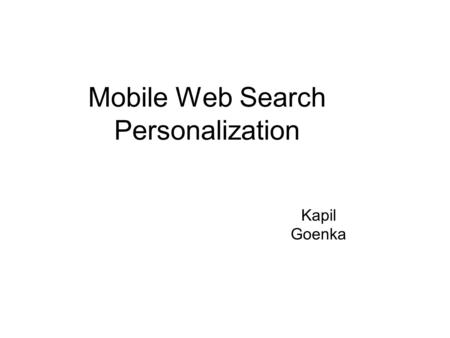 Mobile Web Search Personalization Kapil Goenka. Outline Introduction & Background Methodology Evaluation Future Work Conclusion.