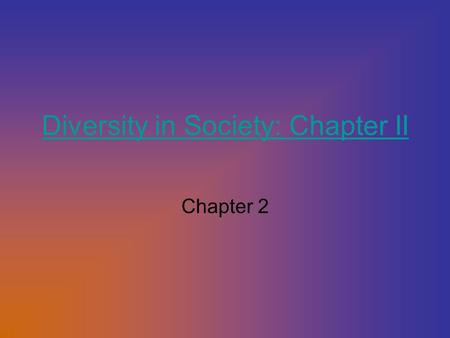 Diversity in Society: Chapter II Chapter 2. What is Diversity: How does it influence schooling? What is culture? What are some of the definitions of culture?1Where.
