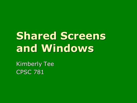 Shared Screens and Windows Kimberly Tee CPSC 781.