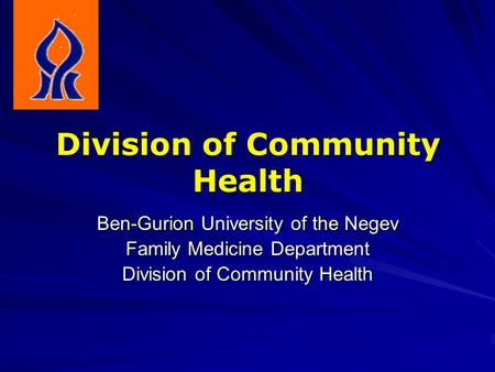 Division of Community Health Ben-Gurion University of the Negev Family Medicine Department Division of Community Health.