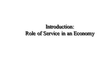 Introduction: Role of Service in an Economy. 2 Service Definitions Services are deeds, processes, and performances. Valarie Zeithaml & Mary Jo Bitner.