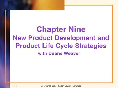 Copyright © 2007 Pearson Education Canada9-1 Chapter Nine New Product Development and Product Life Cycle Strategies with Duane Weaver.