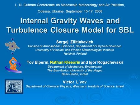 Internal Gravity Waves and Turbulence Closure Model for SBL Sergej Zilitinkevich Division of Atmospheric Sciences, Department of Physical Sciences University.