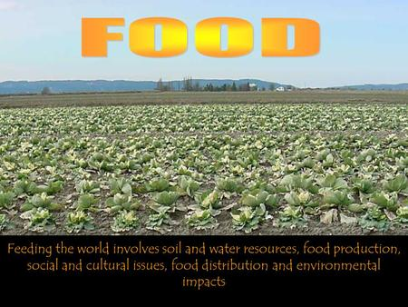Feeding the world involves soil and water resources, food production, social and cultural issues, food distribution and environmental impacts.