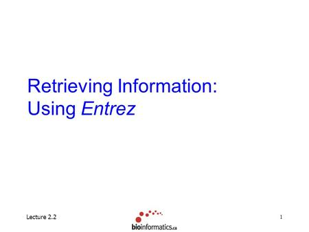 Lecture 2.21 Retrieving Information: Using Entrez.