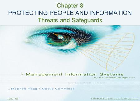 McGraw-Hill © 2008 The McGraw-Hill Companies, Inc. All rights reserved. Chapter 8 Threats and Safeguards Chapter 8 PROTECTING PEOPLE AND INFORMATION Threats.