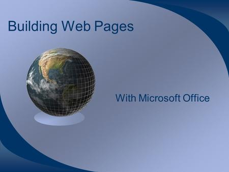 Building Web Pages With Microsoft Office. Introduction This tutorial is for the beginning web builder. It utilizes software that you already have, Microsoft.