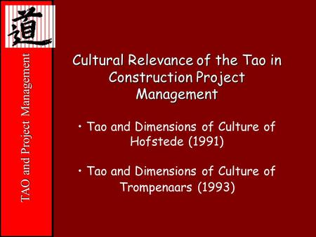 """Jesus"" TAO and Project Management Cultural Relevance of the Tao in Construction Project Management Tao and Dimensions of Culture of Hofstede (1991) Tao."