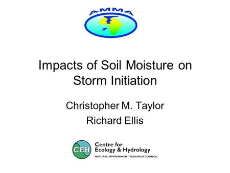 Impacts of Soil Moisture on Storm Initiation Christopher M. Taylor Richard Ellis.