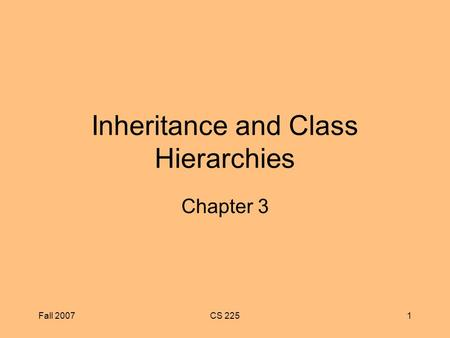 Fall 2007CS 2251 Inheritance and Class Hierarchies Chapter 3.