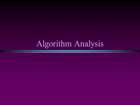 Algorithm Analysis. Analysis of Algorithms / Slide 2 Introduction * Data structures n Methods of organizing data * What is Algorithm? n a clearly specified.