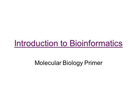 Introduction to Bioinformatics Molecular Biology Primer.