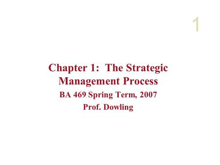 1 Chapter 1: The Strategic Management Process BA 469 Spring Term, 2007 Prof. Dowling.