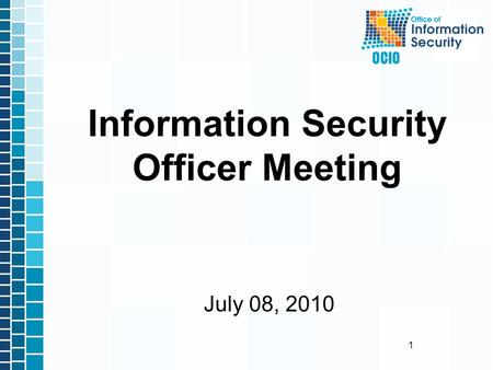 1 July 08, 2010 Information Security Officer Meeting.