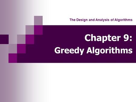 Chapter 9: Greedy Algorithms The Design and Analysis of Algorithms.