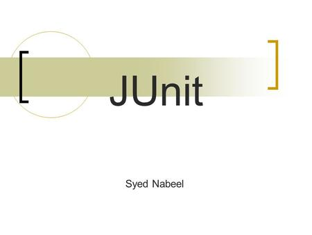 "JUnit Syed Nabeel. Motivation Unit Testing Responsibility of  developer Rarely done properly Developers Excuse: ""I am too much in a hurry"""