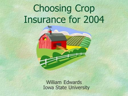 Choosing Crop Insurance for 2004 William Edwards Iowa State University.