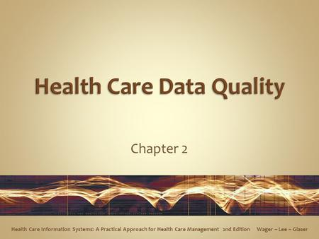 Chapter 2 Health Care Information Systems: A Practical Approach for Health Care Management 2nd Edition Wager ~ Lee ~ Glaser.