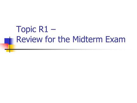 Topic R1 – Review for the Midterm Exam. CISC 105 – Review for the Midterm Exam Exam Date & Time and Exam Format The midterm exam will be Tuesday, 3 April.