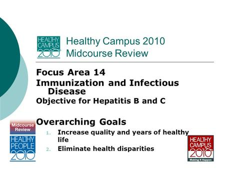 Healthy Campus 2010 Midcourse Review Focus Area 14 Immunization and Infectious Disease Objective for Hepatitis B and C Overarching Goals 1. Increase quality.