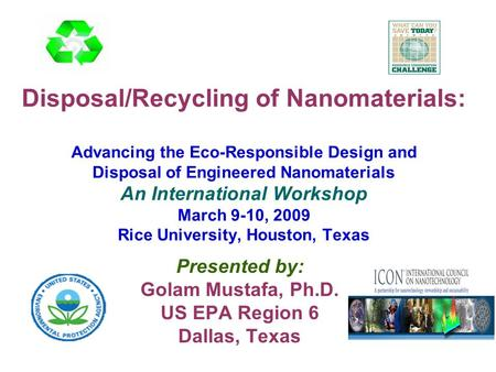 Disposal/Recycling of Nanomaterials: Advancing the Eco-Responsible Design and Disposal of Engineered Nanomaterials An International Workshop March 9-10,