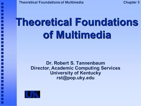 Theoretical Foundations of Multimedia Chapter 3 Theoretical Foundations of Multimedia Dr. Robert S. Tannenbaum Director, Academic Computing Services University.