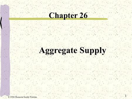 1 Aggregate Supply Chapter 26 © 2006 Thomson/South-Western.