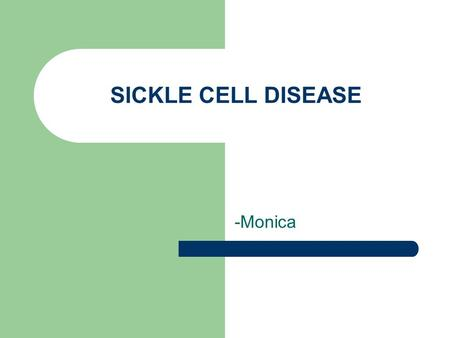 SICKLE CELL DISEASE -Monica. Sickle Cell is inherited, and it affects the shape of red blood cells. Genetic: Caused by a Hemoglobin S (sickle) molecule.