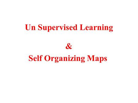 Un Supervised Learning & Self Organizing Maps Learning From Examples 1 3 4 6 5 2 1 9 16 36 25 4.