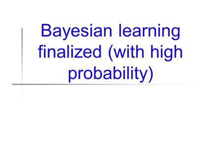 Bayesian learning finalized (with high probability)