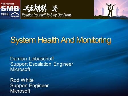 Damian Leibaschoff Support Escalation Engineer Microsoft Rod White Support Engineer Microsoft.