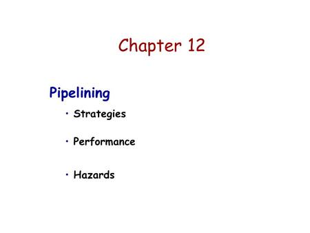 Chapter 12 Pipelining Strategies Performance Hazards.