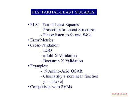 RENSSELAER PLS: PARTIAL-LEAST SQUARES PLS: - Partial-Least Squares - Projection to Latent Structures - Please listen to Svante Wold Error Metrics Cross-Validation.