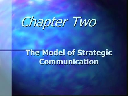 Chapter Two The Model of Strategic Communication.