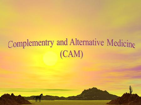 CAM Definition: It is a group of diverse medical and health care systems, practices and products that are not presently considered to be part of conventional.