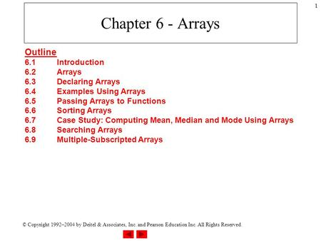 © Copyright 1992–2004 by Deitel & Associates, Inc. and Pearson Education Inc. All Rights Reserved. 1 Chapter 6 - Arrays Outline 6.1Introduction 6.2Arrays.