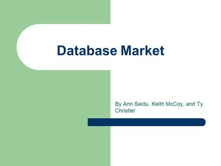 Database Market By Ann Seidu, Keith McCoy, and Ty Christler.