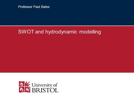Professor Paul Bates SWOT and hydrodynamic modelling.