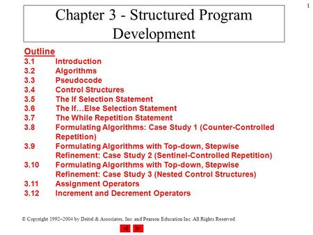 © Copyright 1992–2004 by Deitel & Associates, Inc. and Pearson Education Inc. All Rights Reserved. 1 Chapter 3 - Structured Program Development Outline.