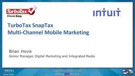 TurboTax SnapTax Multi-Channel Mobile Marketing Brian Hovis Senior Manager, Digital Marketing and Integrated Media.